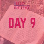 30 Day Challenge – Day 9